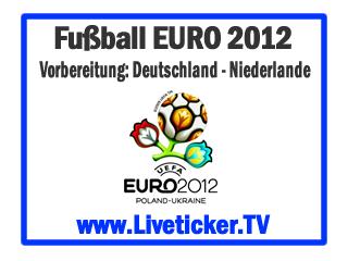 LIVE: Deutschland - Niederlande, EURO 2012 Testspiel, Vorbericht und Liveticker