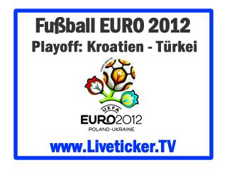 LIVE: Kroatien - Türkei, Fußball EURO 2012, Playoffs, Rückspiel, Vorbericht und Liveticker