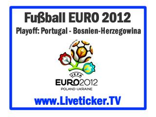 LIVE: Portugal - Bosnien-Herzegowina, Fußball EURO 2012, Playoffs, Rückspiel, Vorbericht und Liveticker