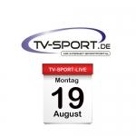 Das TV-Sport Tagesprogramm am Montag, 19.08.2019